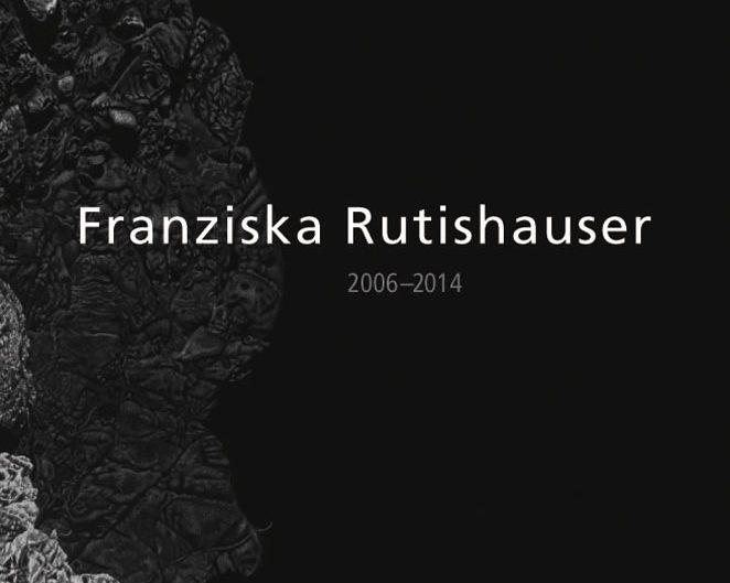 FRANZISKA RUTISHAUSER 2006-2014